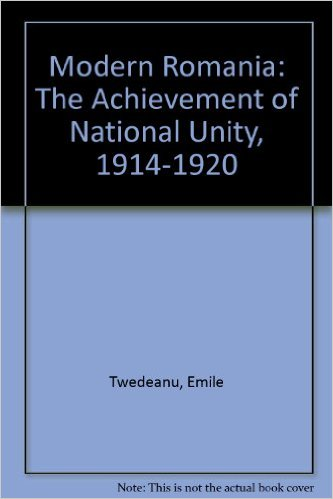 Book Cover: Modern Romania: The Achievement of National Unity 1914-1920